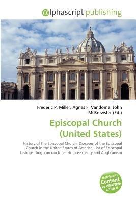 Episcopal Church (United States) (Paperback): Frederic P. Miller, Vandome Agnes F., McBrewster John
