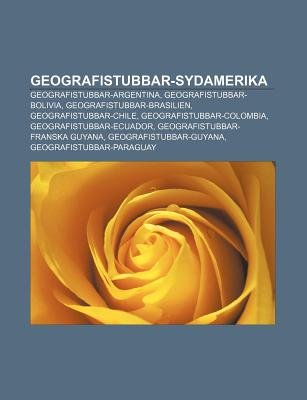 Geografistubbar-Sydamerika - Geografistubbar-Argentina, Geografistubbar-Bolivia, Geografistubbar-Brasilien,...