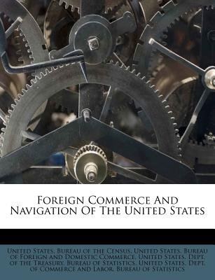 Foreign Commerce and Navigation of the United States (Paperback): United States Bureau of Foreign and Dom, United States Bureau...