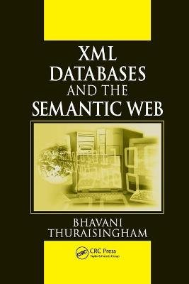 XML Databases and the Semantic Web (Paperback): Bhavani Thuraisingham