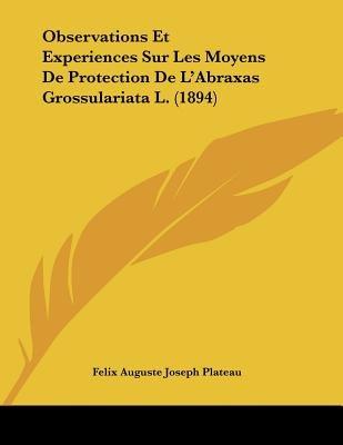 Observations Et Experiences Sur Les Moyens de Protection de L'Abraxas Grossulariata L. (1894) (French, Paperback): Felix...