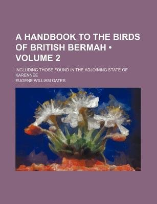 A Handbook to the Birds of British Bermah (Volume 2); Including Those Found in the Adjoining State of Karennee (Paperback):...