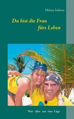 Du Bist Die Frau Furs Leben (German, Paperback): Melany Isabeau