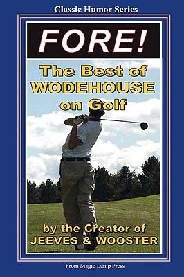 Fore! - The Best Of Wodehouse On Golf (Paperback): P.G. Wodehouse