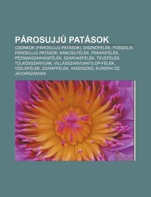 Parosujju Patasok - Csonkok (Parosujju Patasok), Disznofelek, Fosszilis Parosujju Patasok, Kancsilfelek, Pekarifelek,...