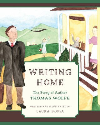 Writing Home - The Story of Author Thomas Wolfe (Electronic book text): Laura Boffa