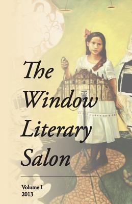 The Window Literary Salon - Volume I, 2013 (Paperback): Melissa Sipin