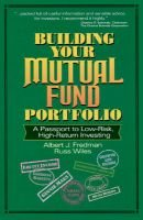 Building Your Mutual Fund Portfolio - A Passport to Low-Risk, High-Return Investing (Book): Albert J. Fredman, Russ Wiles