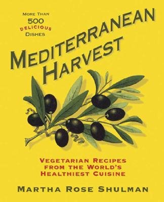 Mediterranean Harvest - Delicious Vegetarian Recipes from the World's Healthiest Cuisine (Hardcover): Martha Rose Shulman
