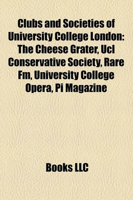 Clubs and Societies of University College London - The Cheese Grater, Ucl Conservative Society, Rare FM, University College...