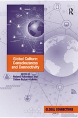 Global Culture: Consciousness and Connectivity (Electronic book text): Roland Robertson, Didem Buhari-Gulmez