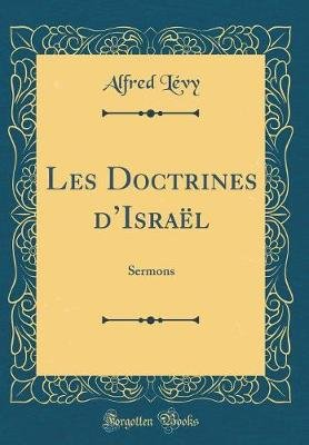 Les Doctrines d'Israel - Sermons (Classic Reprint) (French, Hardcover): Alfred Levy