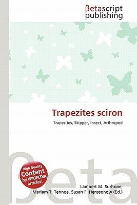 Trapezites Sciron (Paperback): Lambert M. Surhone, Mariam T. Tennoe, Susan F. Henssonow