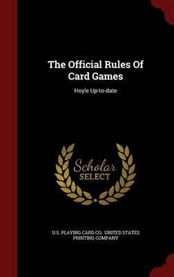 The Official Rules of Card Games - Hoyle Up-To-Date (Hardcover): U.S. Playing Card Co, United States Printing Company
