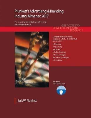Plunkett's Advertising & Branding Industry Almanac 2017 - Advertising & Branding Industry Market Research, Statistics,...