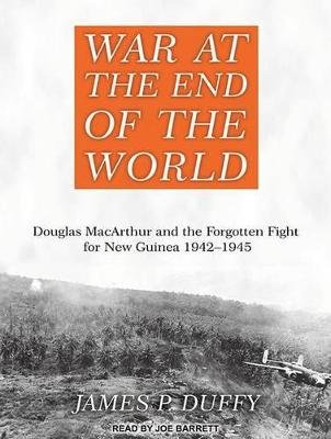 War at the End of the World - Douglas Macarthur and the Forgotten Fight for New Guinea 1942-1945 (Standard format, CD,...