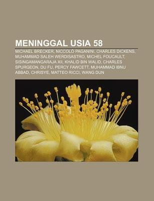 Meninggal Usia 58 - Michael Brecker, Niccolo Paganini, Charles Dickens, Muhammad Saleh Werdisastro, Michel Foucault,...