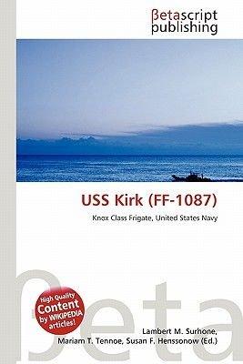 USS Kirk (Ff-1087) (Paperback): Lambert M. Surhone, Miriam T. Timpledon, Susan F. Marseken