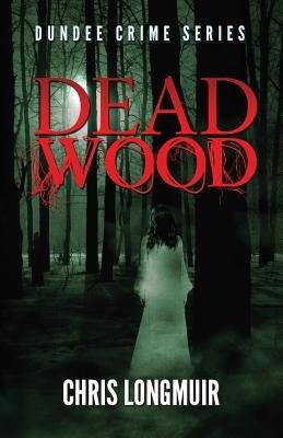 Dead Wood (Paperback): Chris Longmuir