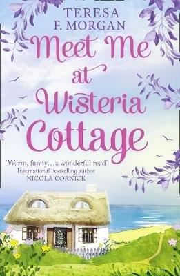 Meet Me at Wisteria Cottage (Paperback): Teresa F. Morgan