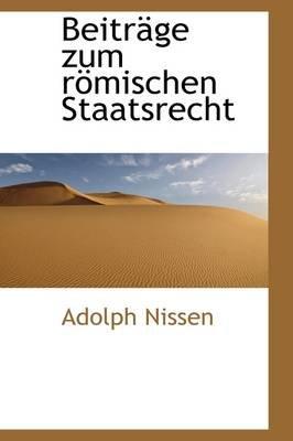 Beitr GE Zum R Mischen Staatsrecht (Paperback): Adolph Nissen