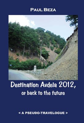 Destination Avdela 2012, or Back to the Future - A Pseudo-Travelogue (Paperback): Paul Michael Beza