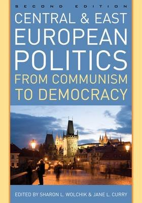 Central and East European Politics - From Communism to Democracy (Paperback, 2nd Revised edition): Sharon L. Wolchik, Jane...