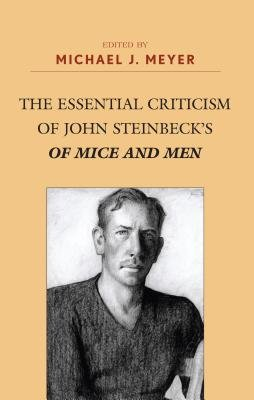 The Essential Criticism of John Steinbeck's of Mice and Men (Electronic book text): Michael J. Meyer