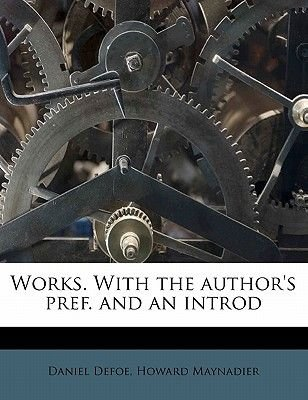 Works. with the Author's Pref. and an Introd (Paperback): Daniel Defoe, Howard Maynadier