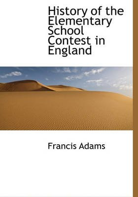 History of the Elementary School Contest in England (Hardcover): Francis Adams