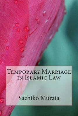 Temporary Marriage in Islamic Law (Paperback): Sachiko Murata