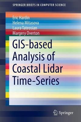 GIS-based Analysis of Coastal Lidar Time-Series (Paperback, 2014 ed.): Eric Hardin, Helena Mitasova, Laura Tateosian, Margery...
