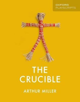 Oxford Playscripts: The Crucible (Paperback): Arthur Miller