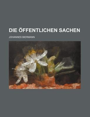 Die Offentlichen Sachen (English, German, Paperback): Johannes Biermann