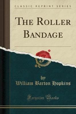 The Roller Bandage (Classic Reprint) (Paperback): William Barton Hopkins