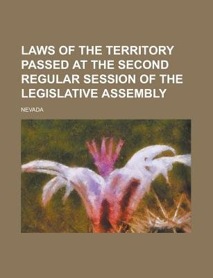 Laws of the Territory Passed at the Second Regular Session of the Legislative Assembly (Paperback): Nevada