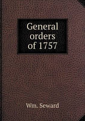 General Orders of 1757 (Paperback): Wm Seward