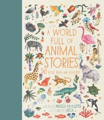 A World Full of Animal Stories - 50 favourite animal folk tales, myths and legends (Hardcover, First Edition, New Edition):...