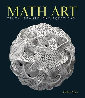 Math Art - Truth, Beauty, and Equations (Hardcover): Stephen Ornes