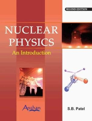 Nuclear Physics - An Introduction (Paperback, 2nd New edition): S.B. Patel