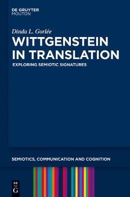 Wittgenstein in Translation - Exploring Semiotic Signatures (Hardcover, New): Dinda L Gorlee