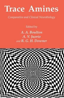 Trace Amines - Comparative and Clinical Neurobiology (Hardcover, 1988 ed.): Alan A. Boulton, A.V. Juorio, R. G. H. Downer