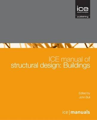 ICE Manual of Structural Design: Buildings (Hardcover, New): John Bull