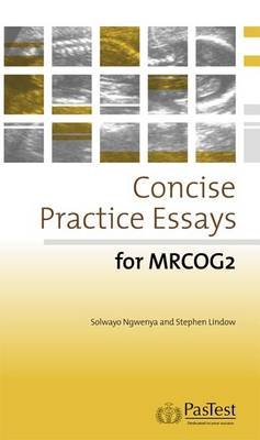 Concise Practice Essays for MRCOG 2 (Electronic book text): S. Ngwenya, S. Lindow