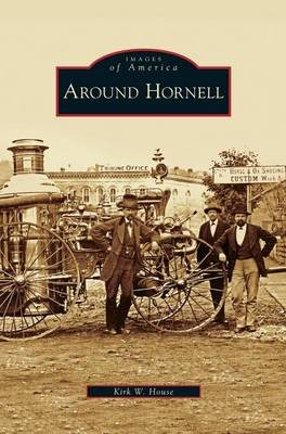 Around Hornell (Hardcover): Kirk W House
