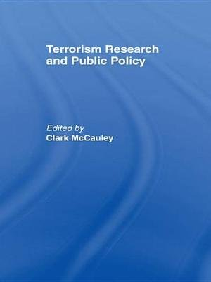 Terrorism Research and Public Policy (Electronic book text): Clark R McCauley