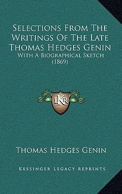 Selections from the Writings of the Late Thomas Hedges Genin - With a Biographical Sketch (1869) (Hardcover): Thomas Hedges...