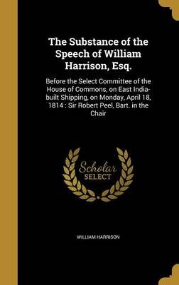 The Substance of the Speech of William Harrison, Esq. - Before the Select Committee of the House of Commons, on East...