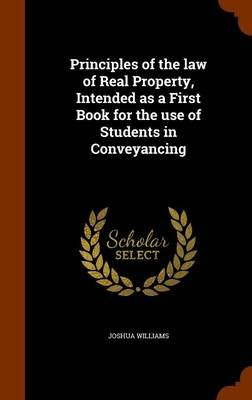 Principles of the Law of Real Property, Intended as a First Book for the Use of Students in Conveyancing (Hardcover): Joshua...