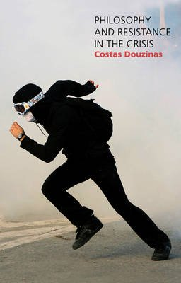 Philosophy and Resistance in the Crisis - Greece and the Future of Europe (Paperback): Costas Douzinas